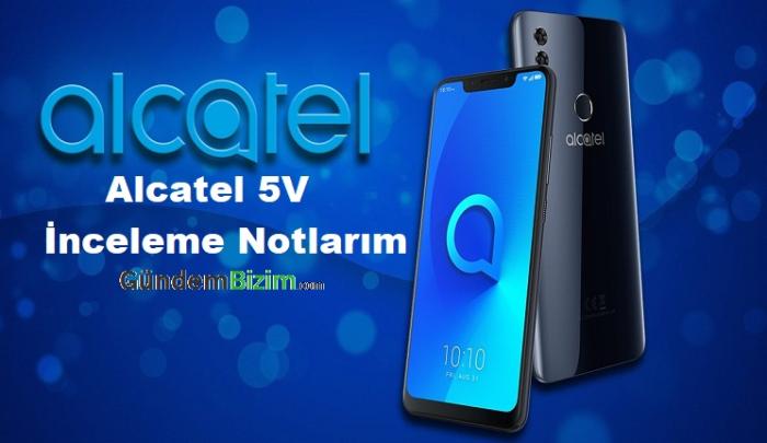 Alcatel 5V İnceleme Notlarım
